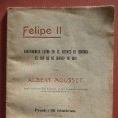 Libros antiguos: FELIPE II. CONFERENCIA LEIDA EN EL ATENEO DE MADRID. ALBERT MOUSSET. Lote 39990635