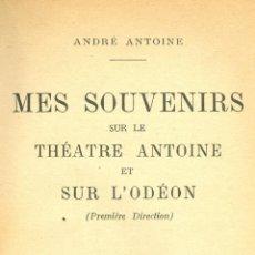 Libros antiguos: ANDRÉ ANTOINE. MES SOUVENIRS SUR LE THÉATRE ANTOINE ET SUR L´ODEON. PARÍS, 1928. FRANCÉS. Lote 40040537