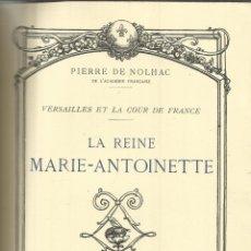 Livres anciens: LA REINE MARIE-ANTONIETTE. PIERRE DE NOLHAC. LOUIS CONARD EDI. PARÍS. 1929. Lote 40048887