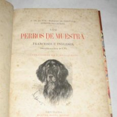 Libros antiguos: CAZA. LOS PERROS DE MUESTRA FRANCESES E INGLESES. ILUSTRADO. A. DE LA RUE Y ERNESTO BELLECROIX 1884 . Lote 40065176