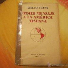 Libros antiguos: PRIMER MENSAJE A LA AMÉRICA HISPANA- WALDO FRANK. REVISTA DE OCCIDENTE, MADRID . Lote 40080232
