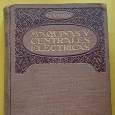 Libros antiguos: LIBRO CONDUCCIÓN Y MANEJO DE LAS MÁQUINAS Y DE LAS CENTRALES ELÉCTRICAS GOMBERTO VERDI AÑO 1922. Lote 40191294
