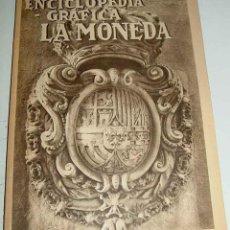 Libros antiguos: ENCICLOPEDIA GRAFICA LA MONEDA - EDITORIAL CERVANTES 1931 - AMPLIAMENTE ILUSTRADO - MIDE 17 X 24,5CM. Lote 38257182