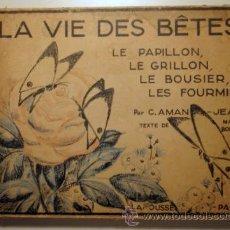 Libros antiguos: LA VIE DES BETES. LE PAPILLON, LE GRILLON, LE BOUSIER, LES FOURMIS. - AMAN, C. - JEAN - MUY ILUSTRAD. Lote 40204784