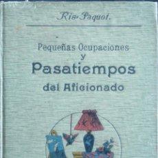 Libros antiguos: PEQUEÑAS OCUPACIONES Y PASATIEMPOS DEL AFICIONADO.- MADRID PABLO ORRIER EDITOR. Lote 40325882