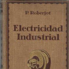 Libros antiguos: ELECTRICISTA INDUSTRIAL I. GENERALIDADES. P. ROBERJOT. GUSTAVO GILI EDITOR. BARCELONA. 1919. Lote 40603555