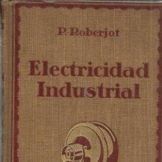 Libros antiguos: ELECTRICISTA INDUSTRIAL IV. INSTALACIONES INTERIORES. P.ROBERJOT.GUSTAVO GILI EDITOR.BARCELONA. 1921. Lote 40603687