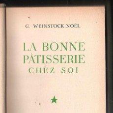 Libros antiguos: LE BONNE PATISSERIE CHEZ SOI POR WEINSTOCK-NOEL. COMPLETO. LEER. Lote 40680394