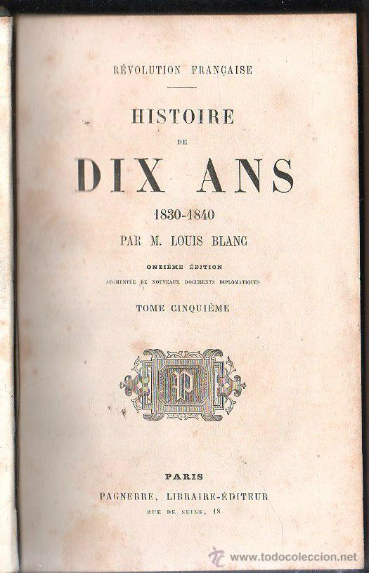 HISTOIRE DE DIX ANS 1830-1840 POR LOUIS BLANC. 11º EDICION. REVOLUTION FRANÇAISE. PARIS. TOMO 5. (Libros Antiguos, Raros y Curiosos - Historia - Otros)