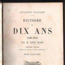 Libros antiguos: HISTOIRE DE DIX ANS 1830-1840 POR LOUIS BLANC. 11º EDICION. REVOLUTION FRANÇAISE. PARIS. TOMO 5.. Lote 40680894