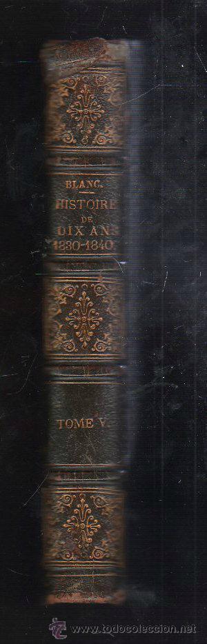 Libros antiguos: HISTOIRE DE DIX ANS 1830-1840 POR LOUIS BLANC. 11º EDICION. REVOLUTION FRANÇAISE. PARIS. TOMO 5. - Foto 4 - 40680894