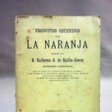 Libros antiguos: LIBRO, PRODUCTOS OBTENIDOS DE LA NARANJA, GUILLEN GARCIA, BADALONA, BARCELONA 1891. Lote 40690139