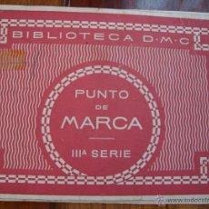 Libros antiguos: BIBLIOTECA DMC. PUNTO DE MARCA. IIIª SERIE EDITIONS TH DE DILLMONT EDITADO EN FRANCIA COSTURA. Lote 40698753