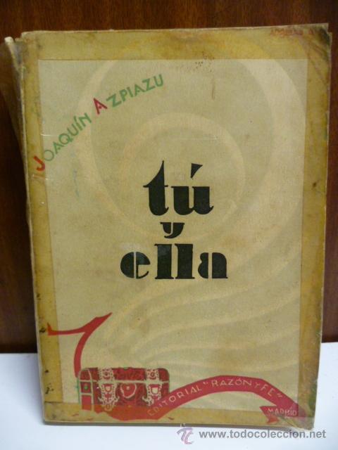 JOAQUIN AZPIAZU. TU Y ELLA. EDITORIAL RAZON Y FE. RUSTICA. 200 PAGINAS - 1930 (Libros antiguos (hasta 1936), raros y curiosos - Literatura - Narrativa - Otros)