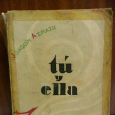Libros antiguos: JOAQUIN AZPIAZU. TU Y ELLA. EDITORIAL RAZON Y FE. RUSTICA. 200 PAGINAS - 1930. Lote 40702246