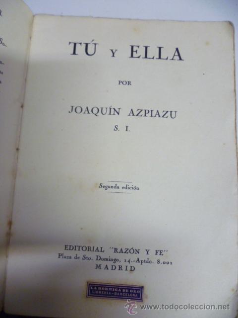 Libros antiguos: JOAQUIN AZPIAZU. TU Y ELLA. EDITORIAL RAZON Y FE. RUSTICA. 200 PAGINAS - 1930 - Foto 4 - 40702246