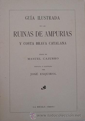 Libros antiguos: GUÍA ILUSTRADA DE LAS RUINAS DE AMPURIAS Y COSTA BRAVA CATALANA MANUEL CAZURRO - Foto 2 - 40737070