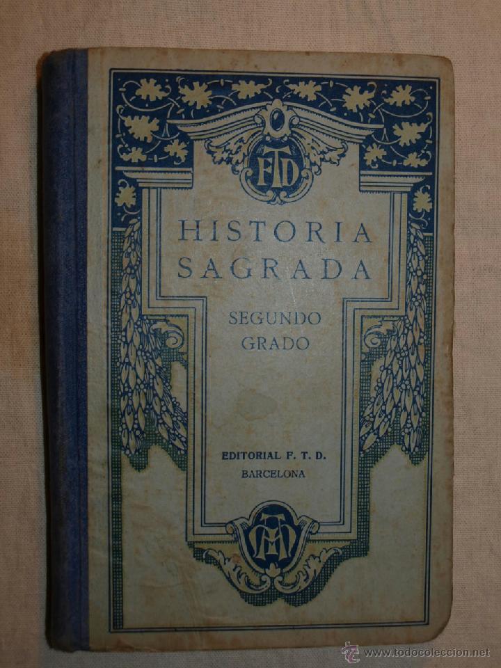 HISTORIA SAGRADA. SEGUNDO GRADO. EDITORIAL F.T.D. BARCELONA. 1928 (Libros Antiguos, Raros y Curiosos - Historia - Otros)
