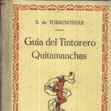 Libros antiguos: GUÍA DEL TINTORERO QUITAMANCHAS. S. DE TORRÓNTEGUI. EDITORIAL CERVANTES. BARCELONA. 1930. Lote 41002288
