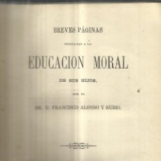 Libros antiguos: BREVES PÁGINAS DEDICADAS A LA EDUCACIÓN MORAL DE SUS HIJOS. FRANCISCO ALONSO Y RUBIO. MADRID. 1862. Lote 41002852