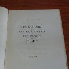 Libros antiguos: LES BARONIES DE SANTES CREUS I LES TROPES DE FELIP V. BERGADÀ GIRONA, LLEÓ. 1932. 200 EXEMPLARS. Lote 41264018