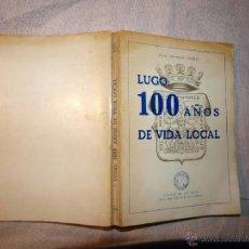 Livres anciens: JOSÉ TRAPERO PARDO. LUGO: 100 AÑOS DE VIDA LOCAL. GALICIA, HISTORIA LOCAL.. Lote 41274246