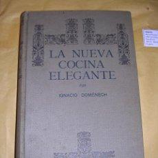 Libros antiguos: IGNACIO DOMENECH - LA NUEVA COCINA ELEGANTE 3ª EDC. 336 PAG. 24X17,5 CM. ENC. OFICIAL TIPG. BONET DE. Lote 41316148
