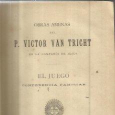 Libros antiguos: EL JUEGO. P. VICTOR VAN TRICHT. IMPRENTA DEL CORAZÓN DE JESÚS. BILBAO. 1898. Lote 41317227
