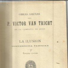 Libros antiguos: LA ILUSIÓN. P. VICTOR VAN TRICHT. IMPRENTA DEL CORAZÓN DE JESÚS. BILBAO. 1898. Lote 41317265