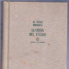 Libros antiguos: LA CRISIS DEL ESTADO (ESTUDIO DE TEORÍA DEL ESTADO CONTEMPORÁNEO). MANUEL FRAGA IRIBARNE.. Lote 134925477