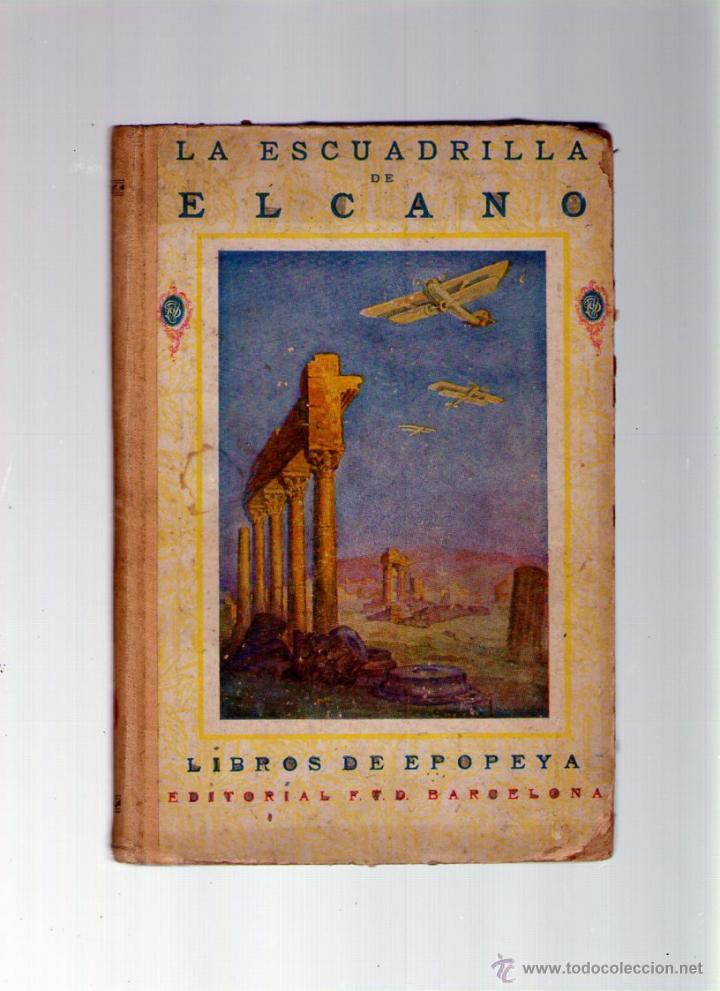 LA ESCUADRILLA DE ELCANO - LIBROS DE EPOPEYA - EDITORIAL F.T.D. - 1926 (Libros Antiguos, Raros y Curiosos - Historia - Otros)