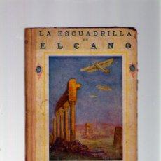 Libros antiguos: LA ESCUADRILLA DE ELCANO - LIBROS DE EPOPEYA - EDITORIAL F.T.D. - 1926. Lote 41558230
