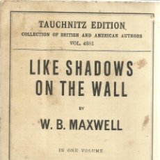 Libros antiguos: LIBRO EN INGLÉS. LIKE SHADOWS ON THE WALL. W.B. MAXWELL. LIB. HENRI GAULON. PARÍS. 1929. Lote 41778034