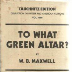 Libros antiguos: LIBRO EN INGLÉS. TO WHAT GREEN ALTAR?. W.B. MAXWELL. LIB. HENRI GAULON. PARÍS. 1931. Lote 41778219