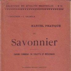 Libros antiguos: WILTNER, P. ET CALMELS, C: MANUEL PRATIQUE DU SAVONNIER. SAVONS COMMUNS, DE TOILETTE ET MÉDICINAUX.. Lote 41790217