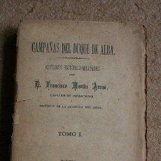 Libros antiguos: CAMPAÑAS DEL DUQUE DE ALBA. ESTUDIOS HISTÓRICO-MILITARES. TOMO I. MARTÍN ARRUE (FRANCISCO). Lote 41850916