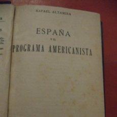 Libros antiguos: ESPAÑA Y EL PROGRAMA AMERICANISTA. RAFAEL ALTAMIRA. EDITORIAL AMÉRICA. MADRID. 1917.. Lote 136076566