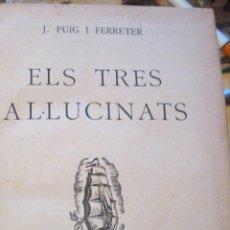 Libros antiguos: ELS TRES AL.LUCINATS DE J. PUIG I FERRETER. Lote 42112622