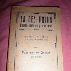 Libros antiguos: LA DES-UNIÓN HISPANO-AMERICANA - CONSTANTINO SUAREZ (ESPAÑOLITO) - AÑO 1919.. Lote 42388119