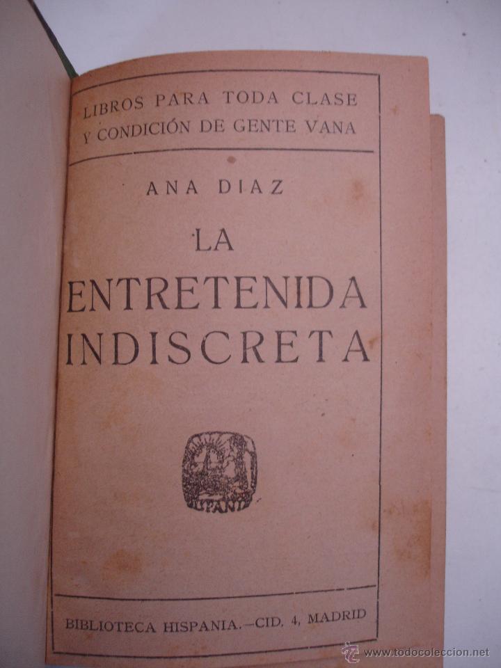 ANA DIAZ. LA ENTRETENIDA INDISCRETA. PRIMERA EDICIÓN. BIBLIOTECA HISPANIA. MADRID MAS 4 NOVELAS MAS (Libros antiguos (hasta 1936), raros y curiosos - Literatura - Narrativa - Otros)