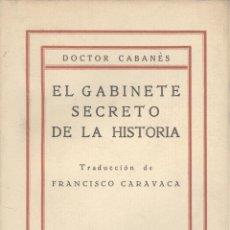Libros antiguos: DOCTOR CABANÉS. EL GABINETE SECRETO DE LA HISTORIA. 4 VOLS. MADRID, C. 1930. Lote 42423723