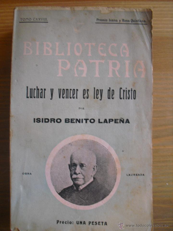 LUCHAR Y VENCER ES LEY DE CRISTO. BENITO LAPEÑA, ISIDRO (Libros antiguos (hasta 1936), raros y curiosos - Literatura - Narrativa - Otros)