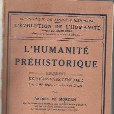 Libros antiguos: L´HUMANITÉ PREHISTORIQUE, JACQUES DE MORGAN, LA RENAISSANCE DU LIVRE 1924, 1300 FIGURAS. Lote 42457051