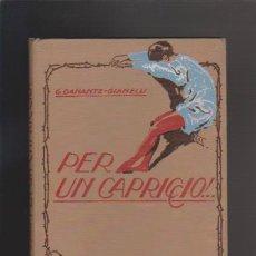 Libros antiguos: PER UN CAPRICCIO....G. DANANTE GIANELLI - A. VALLARDI, EDITORE 1930 / MILANO - ILUSTRADO. Lote 42516168