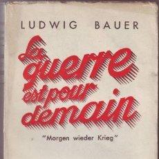 Libros antiguos: BAUER, LUDWIG: LA GUERRE EST POUR DEMAIN. MORGEN WIEDER KRIEG. TRADUIT PAR RAYMOND HENRY.. Lote 42546832