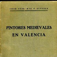 Libros antiguos: LIBRO PINTORES MEDIEVALES EN VALENCIA, 1930 , GRANDE , JOSE SANCHIS SIVERA , ORIGINAL. Lote 42563919