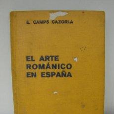 Libros antiguos: EL ARTE ROMANICO EN ESPAÑA. E. CAMPS CAZORLA. 1935. Lote 42677092