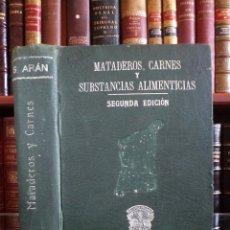 Libros antiguos: MATADEROS, CARNES Y SUBSTANCIAS ALIMENTICIAS. SEGUNDA EDICIÓN NOTABLEMENTE AMPLIADA. ARÁN, SANTOS.. Lote 42865732