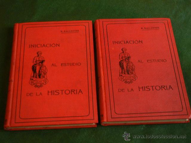 INICIACION AL ESTUDIO DE LA HISTORIA, 2 VOLUMENES, DE R.BALLESTER, IMP.A.FRANQUET 1913 (Libros Antiguos, Raros y Curiosos - Historia - Otros)