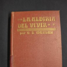 Libros antiguos: LA ALEGRIA DEL VIVIR. ORISON SWETT MARDEN. ANTONIO ROIG EDITOR.. Lote 42984751